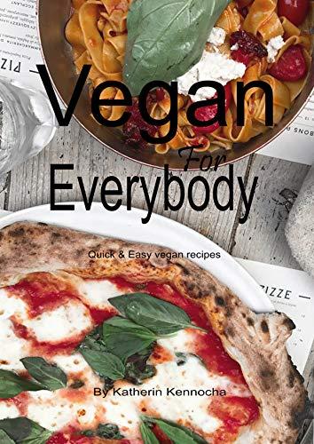 Vegan For Everybody: Quick & Easy vegan recipes (Vegan Cookbook Book 4)