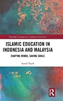 Islamic Education in Indonesia and Malaysia: Shaping Minds, Saving Souls (Routledge Contemporary Southeast Asia Series)