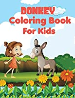 Donkey coloring book for kids: Awesome, Unique And Creative Donkey coloring pages for Kids, Stress Relief, a happy donkey doing all kinds of playful activities