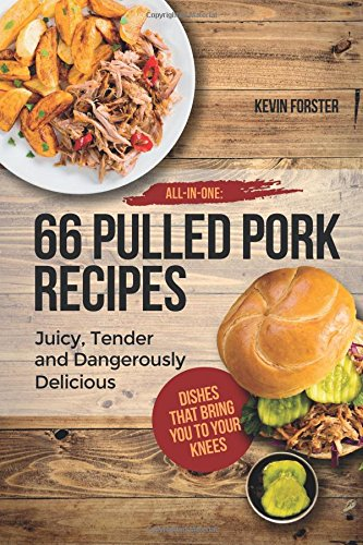 All In One: 66 Pulled Pork Recipes: Juicy, Tender and Dangerously Delicious