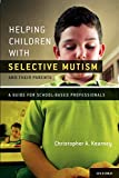 Helping Children with Selective Mutism and Their Parents: A Guide for School-Based Professionals - Christopher Kearney Ph.D.