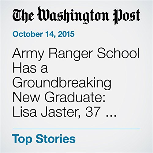 Army Ranger School Has a Groundbreaking New Graduate: Lisa Jaster, 37, Engineer and Mother audiobook cover art