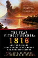 The Year Without Summer: 1816 and the Volcano That Darkened the World and Changed History