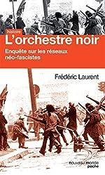 L'orchestre noir - Enquête sur les réseaux néo-fascistes de Frédéric Laurent