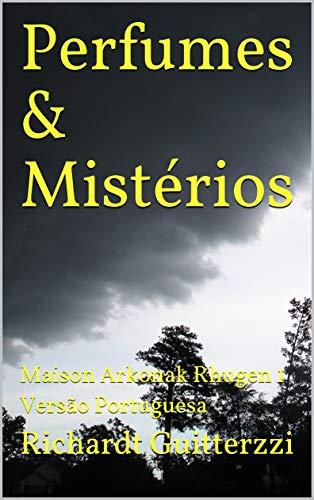 Perfumes & Mistérios: Maison Arkonak Rhugen 1 Versão Portuguesa (Maison Arkonak Rhugen Portugues) (Portuguese Edition)