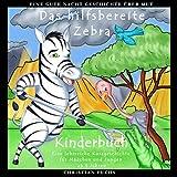 Eine Gute Nacht Geschichte über Mut: Das hilfsbereite Zebra: Kinderbuch - Eine lehrreiche Kurzgeschichte für Mädchen und Jungen ab 3 Jahren