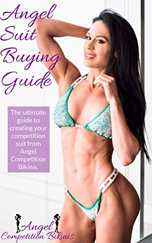 Angel Suit Buying Guide: The Ultimate Guide for Buying your Competition Bikini or Figure Suit from Angel Competition Bikinis. (English Edition)