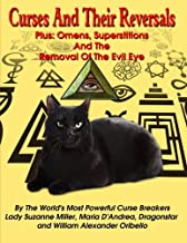 Curses And Their Reversals: Plus: Omens, Superstitions And The Removal Of The Evil Eye