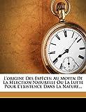 L'Origine Des Especes - Au Moyen de La Selection Naturelle Ou La Lutte Pour L'Existence Dans La Nature... - Nabu Press - 04/02/2012