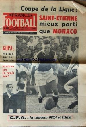 FRANCE FOOTBALL [No 908] du 06/08/1963 - COUPE DE LA LIGUE / SAINT-ETIENNE MIEUX PARTI QUE MONACO -KOPA / MAITRE SUR LE TERRAIN - ESCLAVE SUR LE TAPIS VERT -C.F.A. / LES CALENDRIERS OUEST ET CENTRE