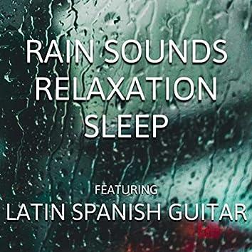 Rain Sounds Relaxation Sleep (Featuring Latin Spanish Guitar)