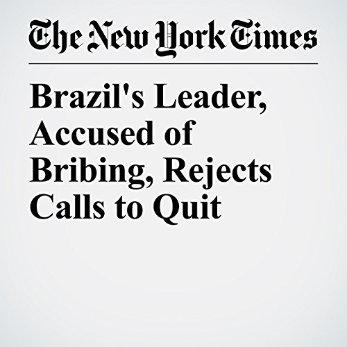 Brazil's Leader, Accused of Bribing, Rejects Calls to Quit copertina