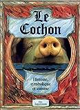 Le cochon - Histoire, symbolique et cuisine