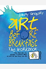 Art Before Breakfast: The Workbook: How (and Why) to Develop a Creative Habit No Matter How Busy You Are Diary