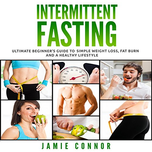 Intermittent Fasting: Ultimate Beginner's Guide to Simple Weight Loss, Fat Burn and a Healthy Body audiobook cover art