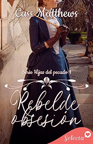 Rebelde obsesión (Hijas del pecado 1) de Cass Matthews