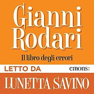 Il libro degli errori                   Di:                                                                                                                                 Gianni Rodari                               Letto da:                                                                                                                                 Lunetta Savino                      Durata:  3 ore     16 recensioni     Totali 3,9