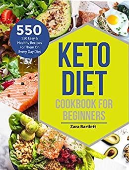 Keto Diet Cookbook For Beginners: 550 Easy & Healthy Keto Recipes For Them on Every Day Diet (English Edition) por [Zara Bartlett]