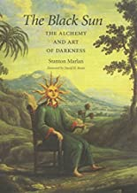 The Black Sun: The Alchemy and Art of Darkness (Carolyn and Ernest Fay Series in Analytical Psychology Book 10)