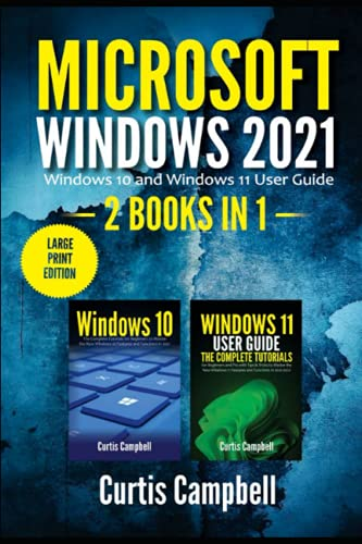 Microsoft Windows 2021: 2 BOOKS IN 1: Windows 10 and Windows 11 User Guide (Large Print Edition)