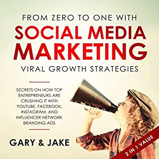 From Zero to One with Social Media Marketing Viral Growth Strategies     Secrets on How Top Entrepreneurs Are Crushing It with YouTube, Facebook, Instagram, and Influencer Network Branding Ads              By:                                                                                                                                 Gary Jake                               Narrated by:                                                                                                                                 Matthew Smulders                      Length: 6 hrs and 44 mins     Not rated yet     Overall 0.0