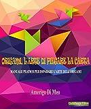 Origami, l'arte di piegare la carta: Manuale pratico per imparare l'arte dell'origami (Italian Edition)