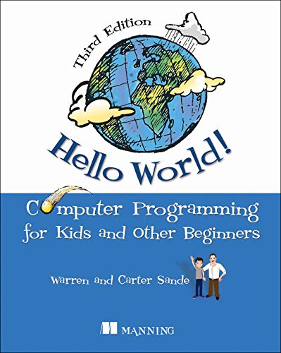 Hello World!: A complete Python-based computer programming tutorial with fun illustrations, examples, and hand-on exercises.