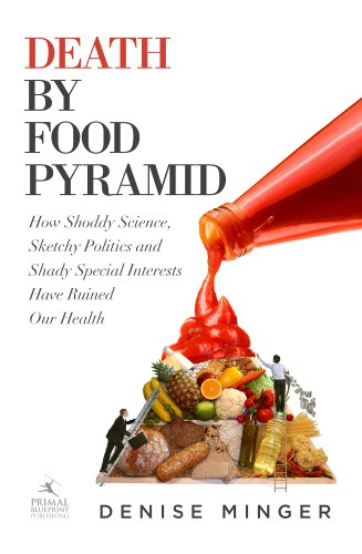 Death by Food Pyramid: How Shoddy Science, Sketchy Politics and Shady Special Interests Have Ruined Our Health (English Edition)