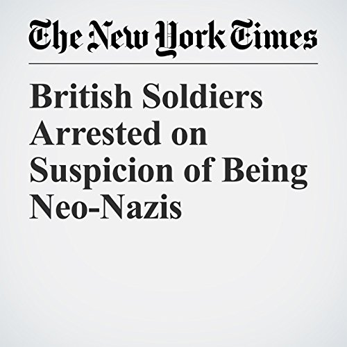 British Soldiers Arrested on Suspicion of Being Neo-Nazis copertina