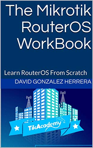 The Mikrotik RouterOS WorkBook: Learn RouterOS From Scratch (English Edition)