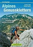 Alpines Genussklettern: 45 Routen zwischen Allgäu und Berchtesgaden (Erlebnis Bergsteigen)
