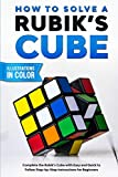 How To Solve A Rubik s Cube: Complete the Rubik's Cube with Easy and Quick to Follow Step-by-Step Instructions for Beginners