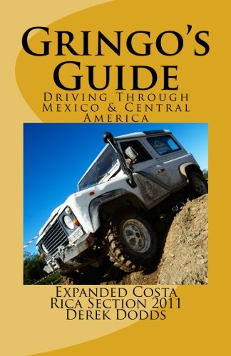 The Gringos Guide To Driving Through   Mexico & Central America: Expanded Costa Rica Section 2011 Drive To Costa Rica