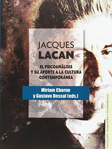 JACQUES LACAN. El psicoanálisis y su aporte a la cultura contemporánea (Psicología, Psiquiatría y Psicoanálisis)