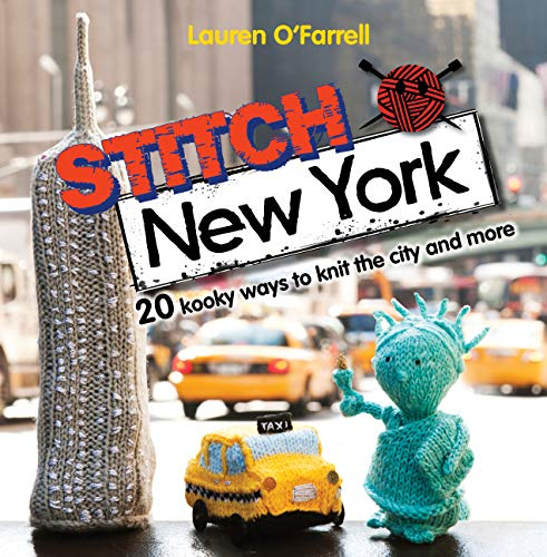 Stitch New York: Over 20 Kooky Ways to Knit the City and More