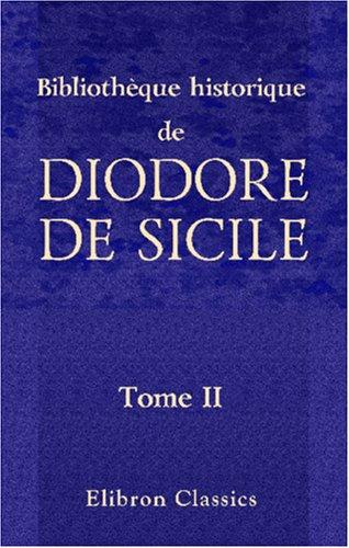 Bibliothèque historique de Diodore de Sicile: Traduction nouvelle. Avec une préface, des notes et un index par M. Ferd. Hoefer. Tome 2
