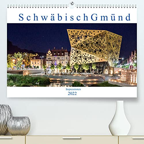 Schwäbisch Gmünd - Impressionen (Premium, hochwertiger DIN A2 Wandkalender 2022, Kunstdruck in Hochglanz): Fotografien aus Schwäbisch Gmünd (Monatskalender, 14 Seiten )