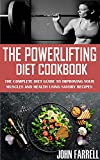 THE POWERLIFTING DIET COOKBOOK : The Complete Diet Guide to Improving Your Muscles and Health Using Savory Recipes (English Edition)