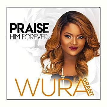 Praise Him Forever