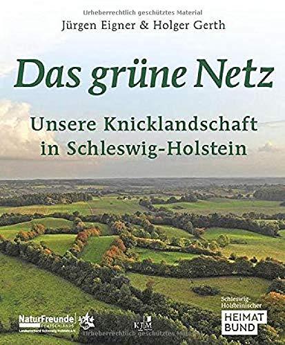 Das grüne Netz. Unsere Knicklandschaft in Schleswig-Holstein: Herausgegeben vom Schleswig-Holsteinischen Heimatbund und den NaturFreunden ... Plön, sowie von Jürgen Eigner u. a.