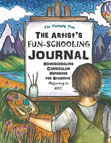 The Artist's Fun-Schooling Journal: Homeschooling Curriculum Handbook for Students Majoring in Art | ESL and Dyslexia Friendly | Thinking Tree Books ... (Art Centered Homeschooling Curriculum Plan)