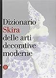 Dizionario Skira delle arti decorative moderne 1851-1942...