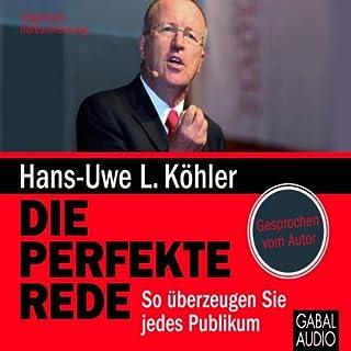 Die perfekte Rede     So überzeugen Sie jedes Publikum              Autor:                                                                                                                                 Hans-Uwe L. Köhler                               Sprecher:                                                                                                                                 Hans-Uwe L. Köhler,                                                                                        Stefanie Mau                      Spieldauer: 4 Std. und 44 Min.     72 Bewertungen     Gesamt 4,1