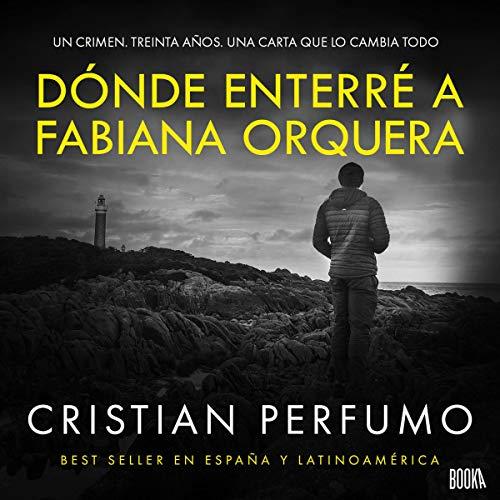 Couverture de Dónde enterré a Fabiana Orquera [Where I Buried Fabiana Orquera]