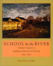 School by the River: Ursuline Academy to Southwest School of Art and Craft, 1851-2001