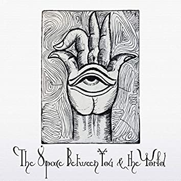 The Space Between You & the World