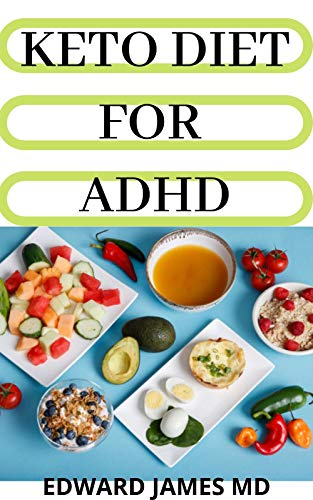 KETO DIET FOR ADHD : The Absolute Guide To Using Keto Diet For ADHD And Recipe Ideas (English Edition)