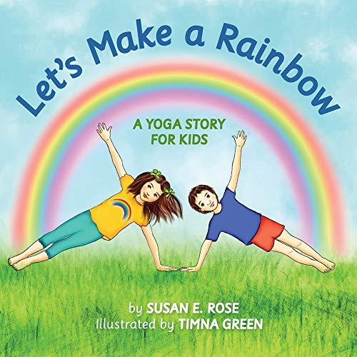 Let's Make a Rainbow: A Yoga Story for Kids