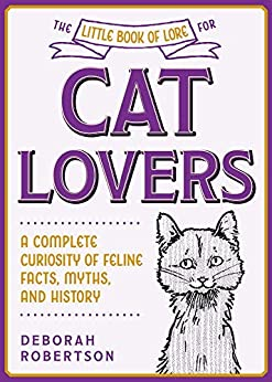 The Little Book of Lore for Cat Lovers: A Complete Curiosity of Feline Facts, Myths, and History (Little Books of Lore) by [Deborah Robertson]