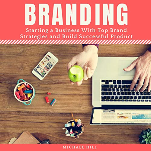 Branding: Starting a Business with Top Brand Strategies and Build Successful Product audiobook cover art
